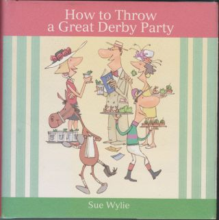 How To Throw A Great Derby Party. Sue Wylie
