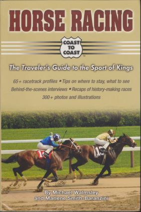 Horse Racing Coast To Coast: The Traveler's Guide To The Sport Of Kings. Michael Walmsley,...