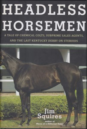 Headless Horsemen; A Tale Of Chemical Colts, Subprime Sales Agents, And The Last Kentucky Derby...