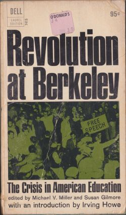 Revolution At Berkeley; The Crisis In American Education. Michael V. Miller, Susan Gilmore