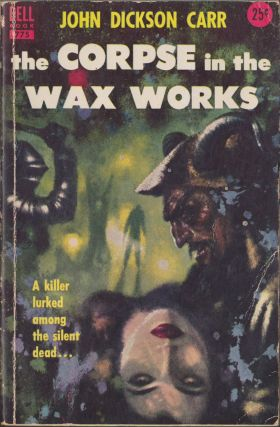 The Corpse In The Wax Works. John Dickson Carr