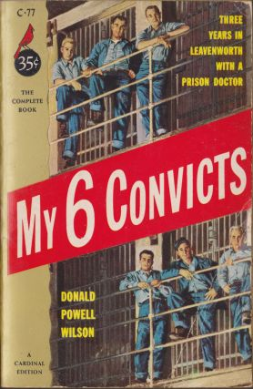 My Six Convicts. Donald Powell Wilson