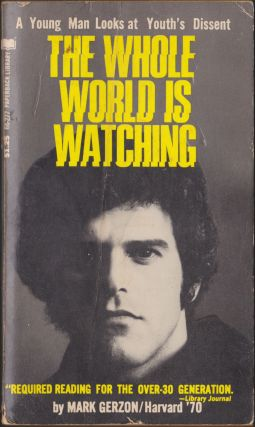The Whole World Is Watching; A Young Man Looks At Youth's Dissent. Mark Gerzon