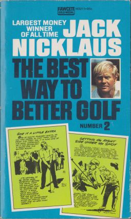 The Best Way To Better Golf Number 2. Jack Nicklaus