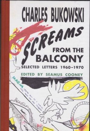Screams From The Balcony: Selected Letters 1960-1970. Charles Bukowski