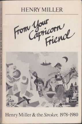 From Your Capricorn Friend; Henry Miller & The Stroker, 1978-1980. Henry Miller