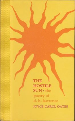 The Hostile Sun: The Poetry Of D. H. Lawrence. Joyce Carol Oates